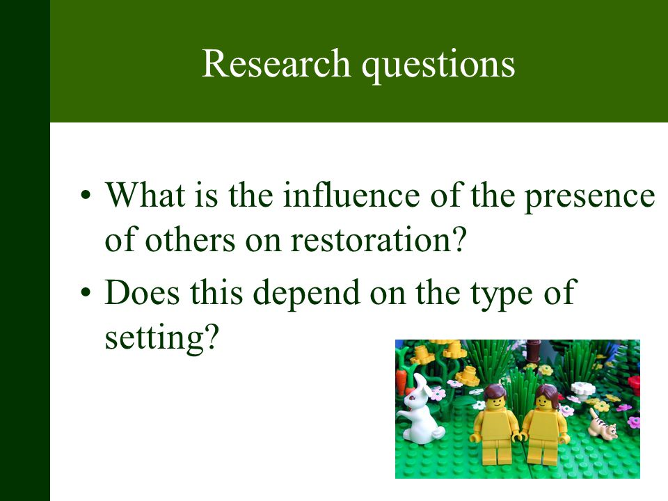 Research questions What is the influence of the presence of others on restoration.