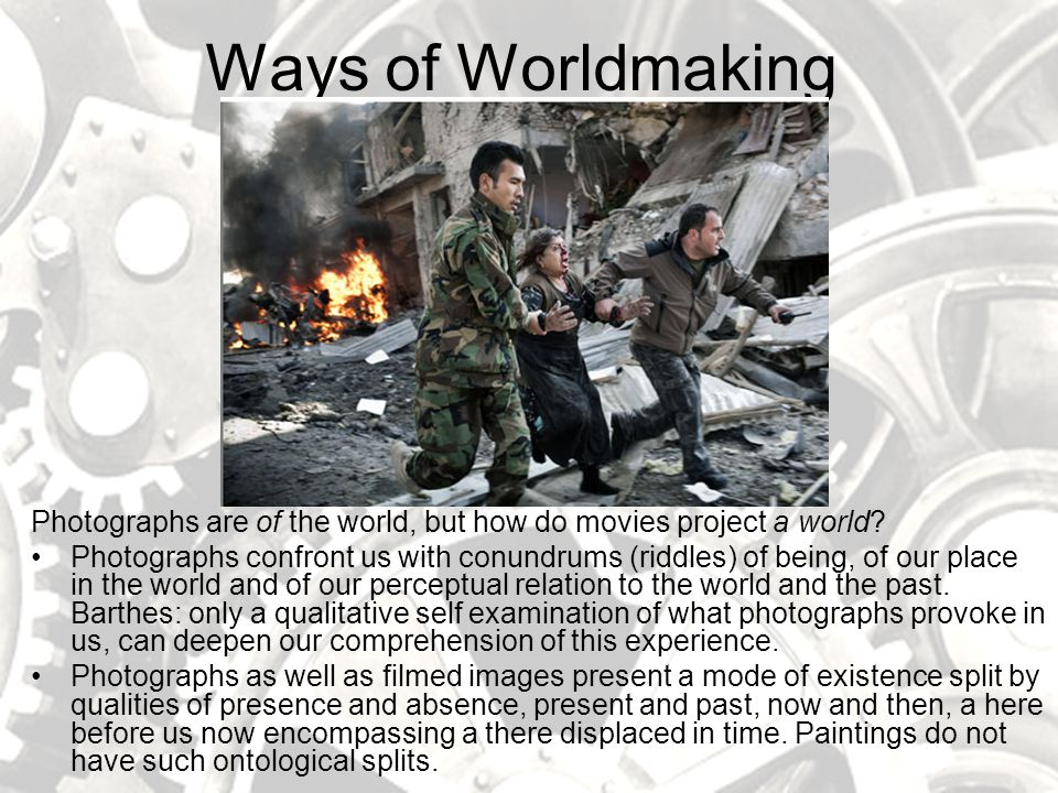 Ways of Worldmaking Photographs are of the world, but how do movies project a world.