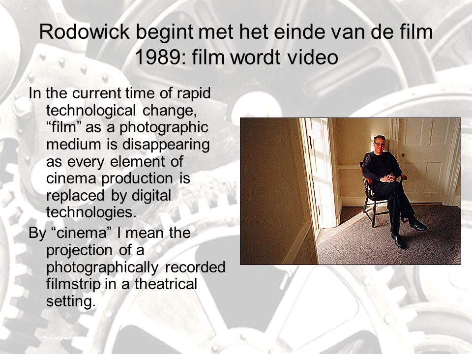 Rodowick begint met het einde van de film 1989: film wordt video In the current time of rapid technological change, film as a photographic medium is disappearing as every element of cinema production is replaced by digital technologies.