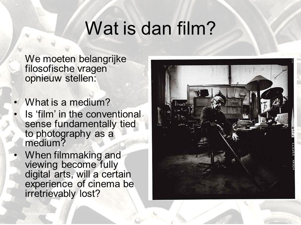 Wat is dan film. We moeten belangrijke filosofische vragen opnieuw stellen: What is a medium.
