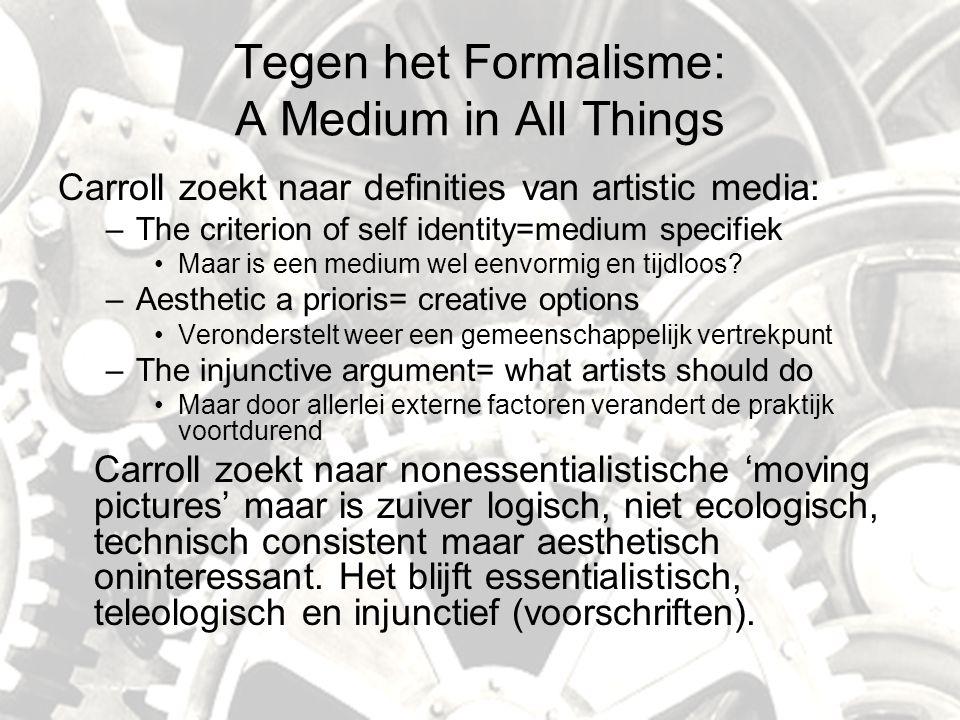Tegen het Formalisme: A Medium in All Things Carroll zoekt naar definities van artistic media: –The criterion of self identity=medium specifiek Maar is een medium wel eenvormig en tijdloos.
