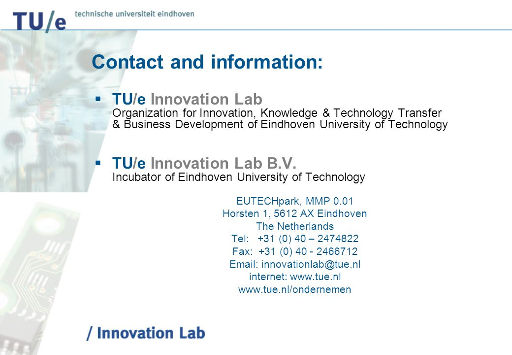 Contact and information:  TU/e Innovation Lab Organization for Innovation, Knowledge & Technology Transfer & Business Development of Eindhoven Univer