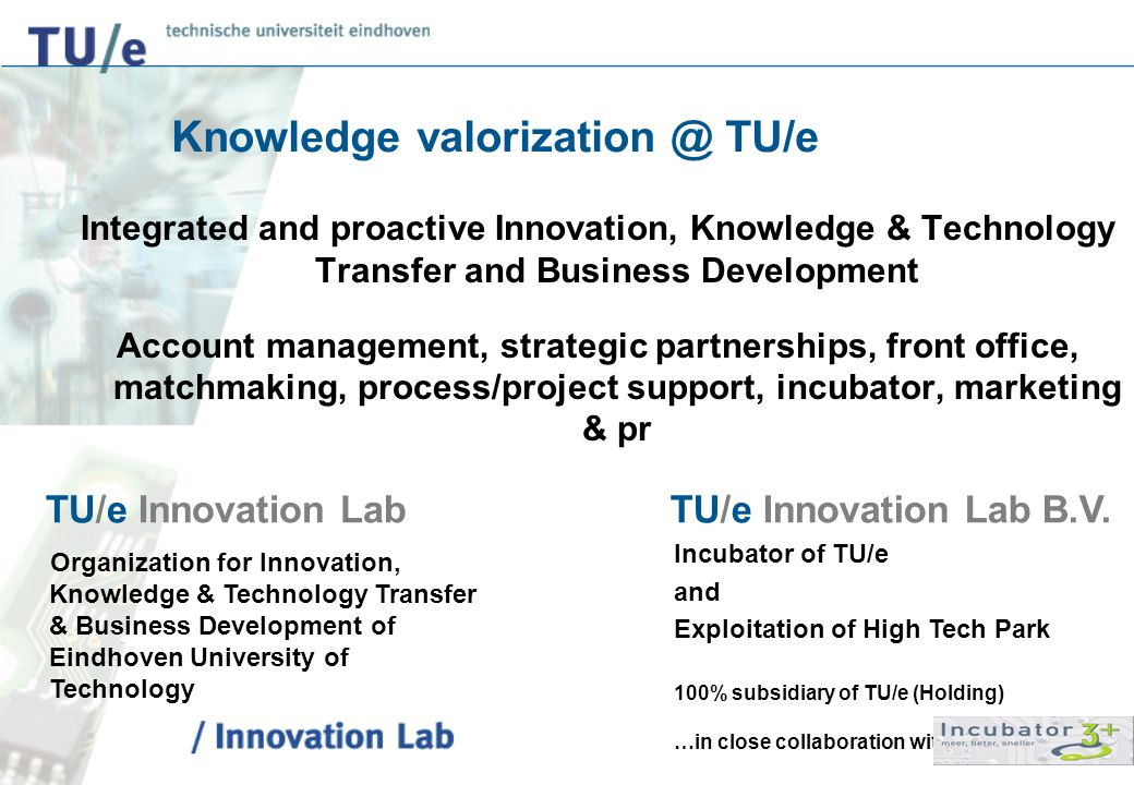 4 Knowledge valorization @ TU/e Integrated and proactive Innovation, Knowledge & Technology Transfer and Business Development Account management, stra