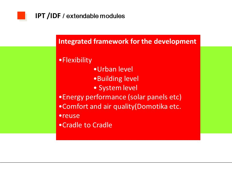 Integrated framework for the development Flexibility Urban level Building level System level Energy performance (solar panels etc) Comfort and air quality(Domotika etc.