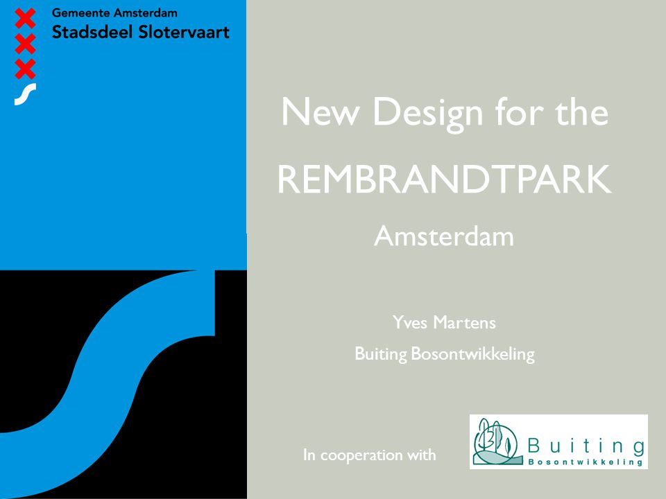 BEWONERSPARTICIPATIE - 2 e avond New Design for the REMBRANDTPARK Amsterdam Yves Martens Buiting Bosontwikkeling In cooperation with