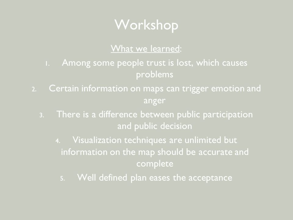 BEWONERSPARTICIPATIE - 2 e avond Workshop What we learned: 1. Among some people trust is lost, which causes problems 2. Certain information on maps ca