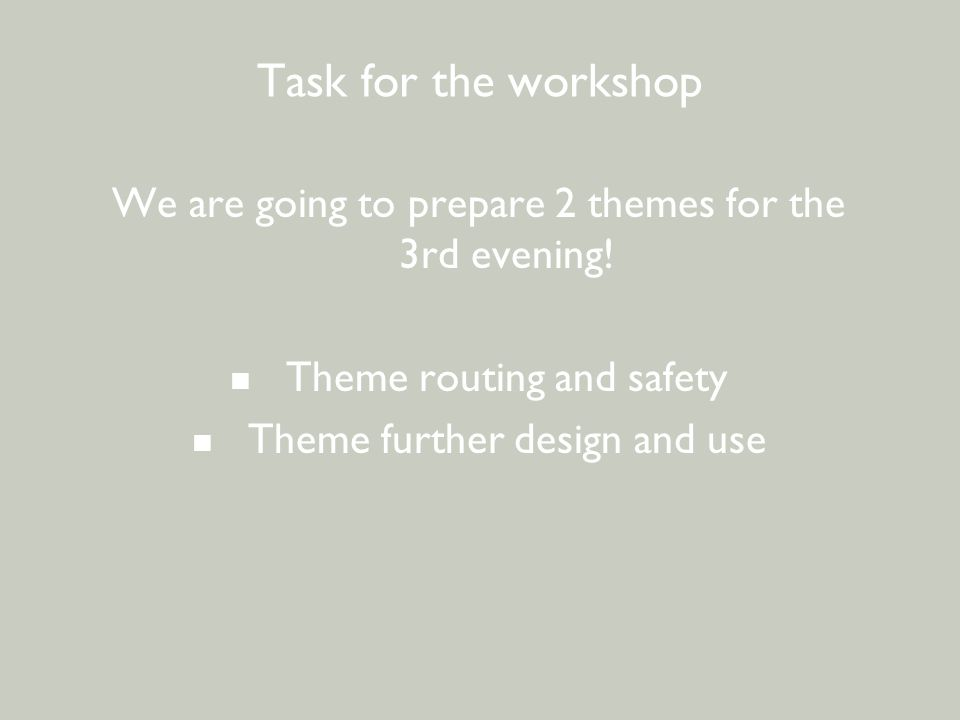 BEWONERSPARTICIPATIE - 2 e avond Task for the workshop We are going to prepare 2 themes for the 3rd evening! Theme routing and safety Theme further de