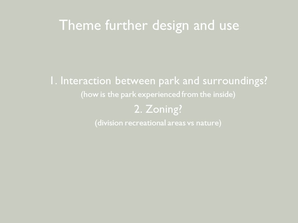 BEWONERSPARTICIPATIE - 2 e avond Theme further design and use 1. Interaction between park and surroundings? (how is the park experienced from the insi