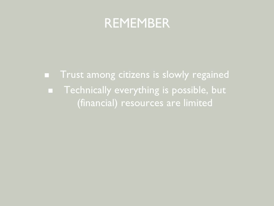 BEWONERSPARTICIPATIE - 2 e avond REMEMBER Trust among citizens is slowly regained Technically everything is possible, but (financial) resources are limited