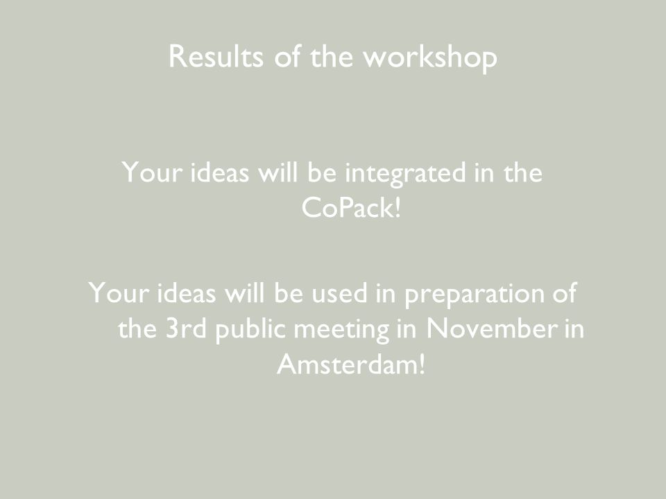 BEWONERSPARTICIPATIE - 2 e avond Results of the workshop Your ideas will be integrated in the CoPack! Your ideas will be used in preparation of the 3r
