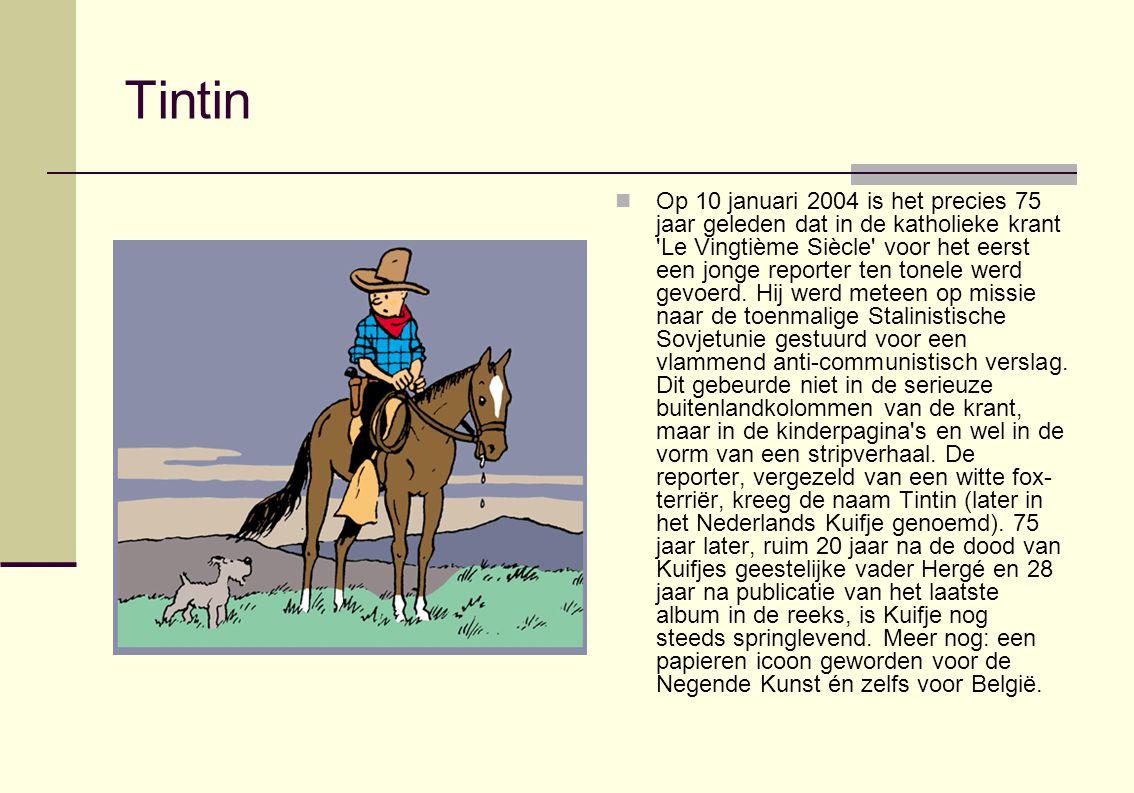 Tintin Op 10 januari 2004 is het precies 75 jaar geleden dat in de katholieke krant 'Le Vingtième Siècle' voor het eerst een jonge reporter ten tonele