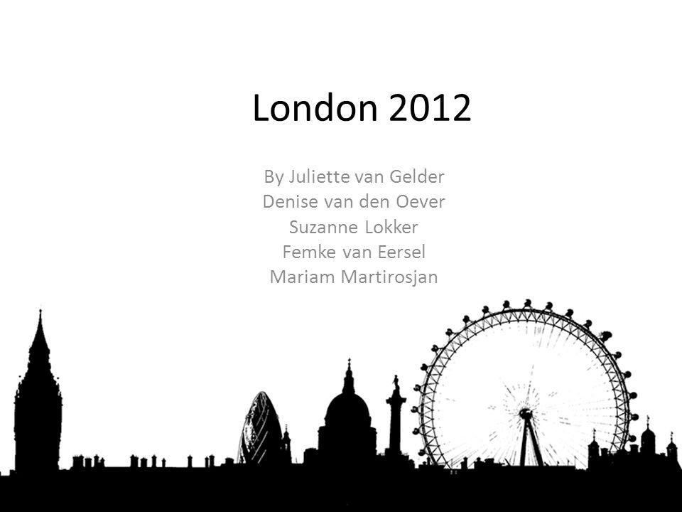 London 2012 By Juliette van Gelder Denise van den Oever Suzanne Lokker Femke van Eersel Mariam Martirosjan