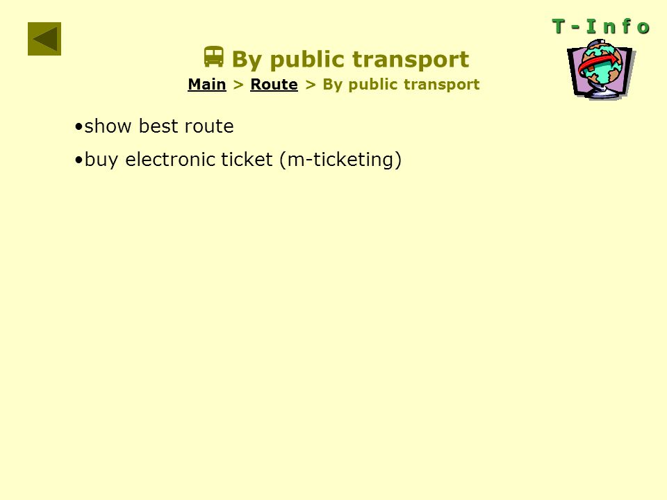 T - I n f o  By public transport Main > Route > By public transport MainRoute show best route buy electronic ticket (m-ticketing)