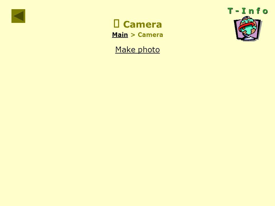  Camera Main > Camera Main T - I n f o Make photo