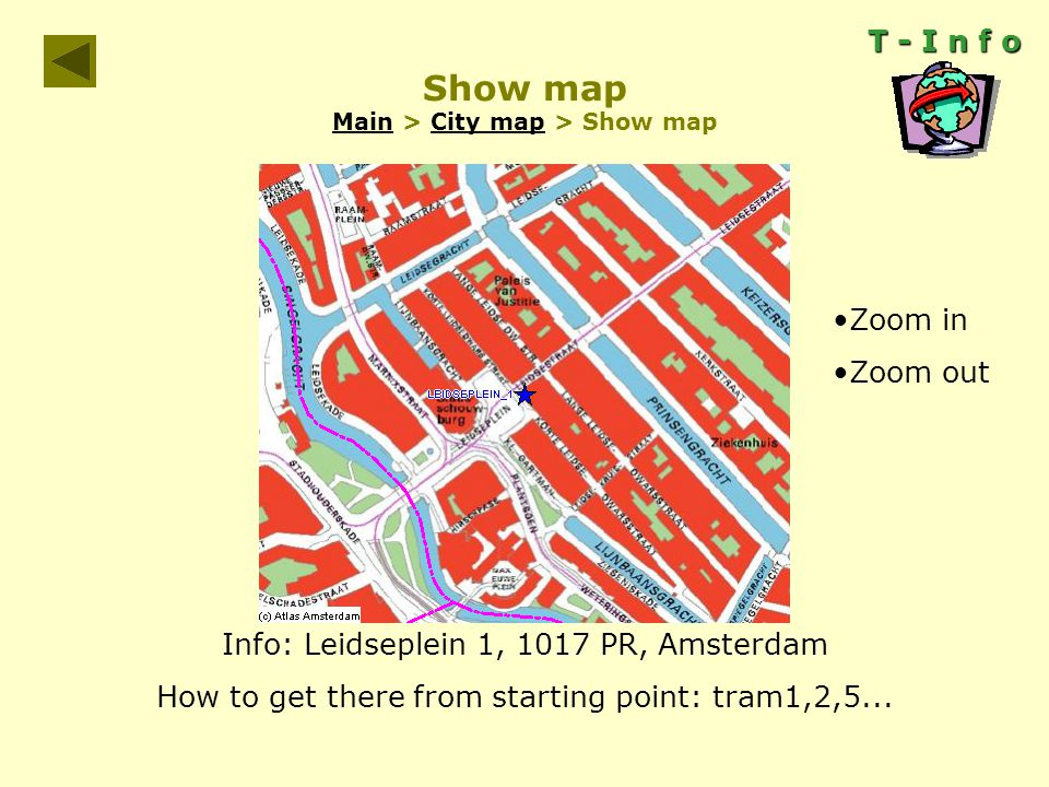 Show map Main > City map > Show map MainCity map T - I n f o Info: Leidseplein 1, 1017 PR, Amsterdam How to get there from starting point: tram1,2,5...