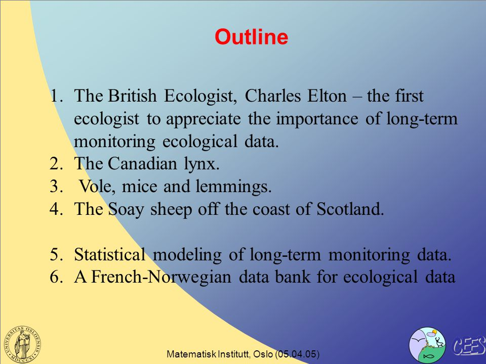 Outline 1.The British Ecologist, Charles Elton – the first ecologist to appreciate the importance of long-term monitoring ecological data.