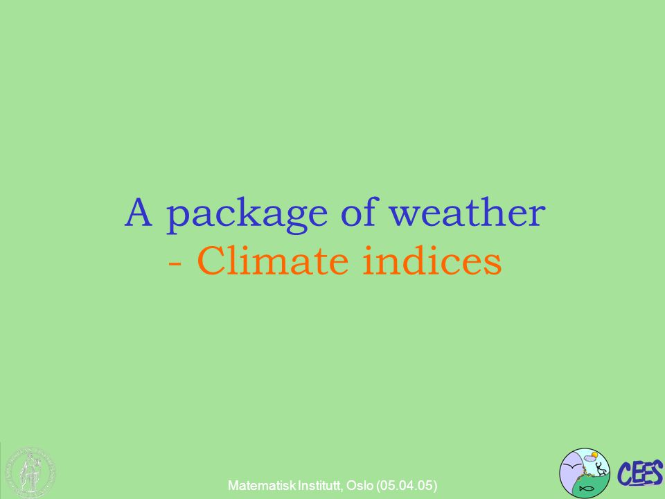 Matematisk Institutt, Oslo (05.04.05) A package of weather - Climate indices