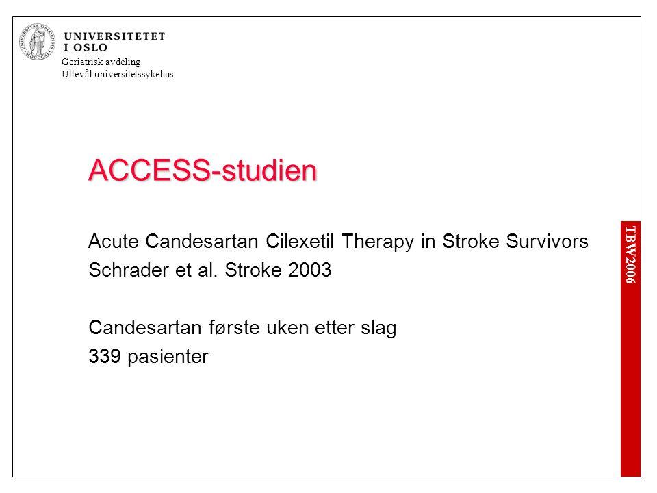 TBW2006 Geriatrisk avdeling Ullevål universitetssykehus ACCESS-studien Acute Candesartan Cilexetil Therapy in Stroke Survivors Schrader et al.