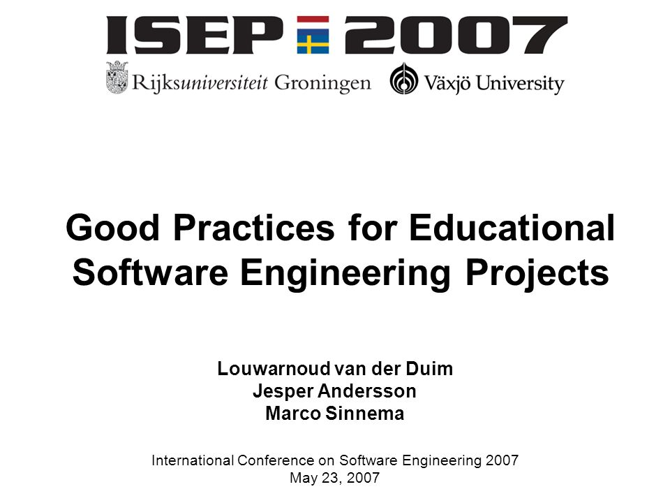 Louwarnoud van der Duim, Jesper Andersson and Marco Sinnema International Conference on Software Engineering 2007 May 23, 2007 Emphasize time on task Development Team VäxjöGroningen University Staff Company GroningenVäxjö Quality Team Dutch HoD Dutch Supervisor Swedish HoD Swedish Supervisor Customer Senior Manager Processes and Tools UPEDUSPICE Tooling Platform