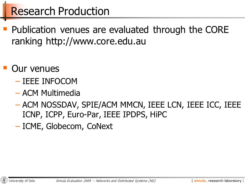 Simula Evaluation 2009 -- Networks and Distributed Systems (ND)University of Oslo Research Production  Publication venues are evaluated through the C