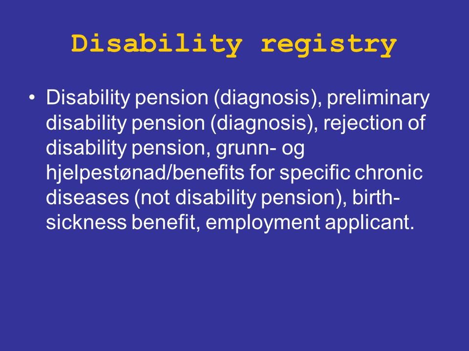 Disability registry Disability pension (diagnosis), preliminary disability pension (diagnosis), rejection of disability pension, grunn- og hjelpestøna