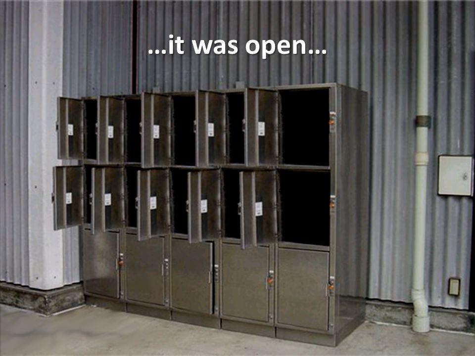 …it was open…