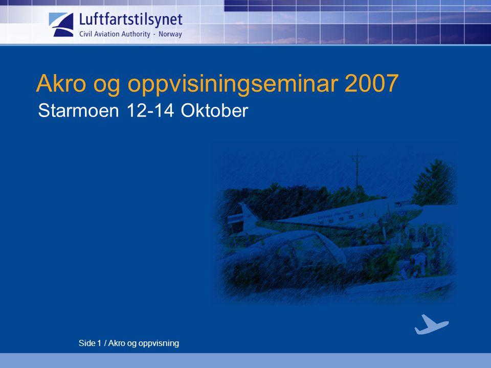 Side 1 / Akro og oppvisning Akro og oppvisiningseminar 2007 Starmoen 12-14 Oktober