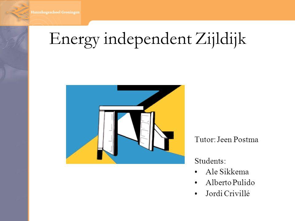 Energy independent Zijldijk Tutor: Jeen Postma Students: Ale Sikkema Alberto Pulido Jordi Crivillé