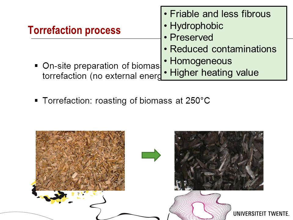 Torrefaction process  On-site preparation of biomass by drying, milling and torrefaction (no external energy requirement)  Torrefaction: roasting of