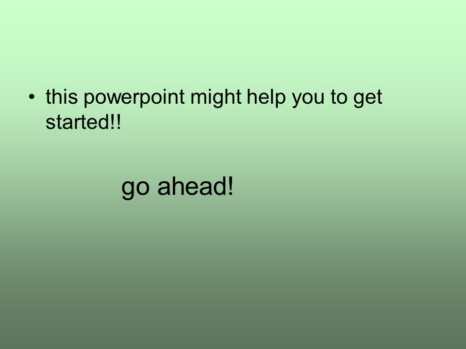 this powerpoint might help you to get started!! go ahead!