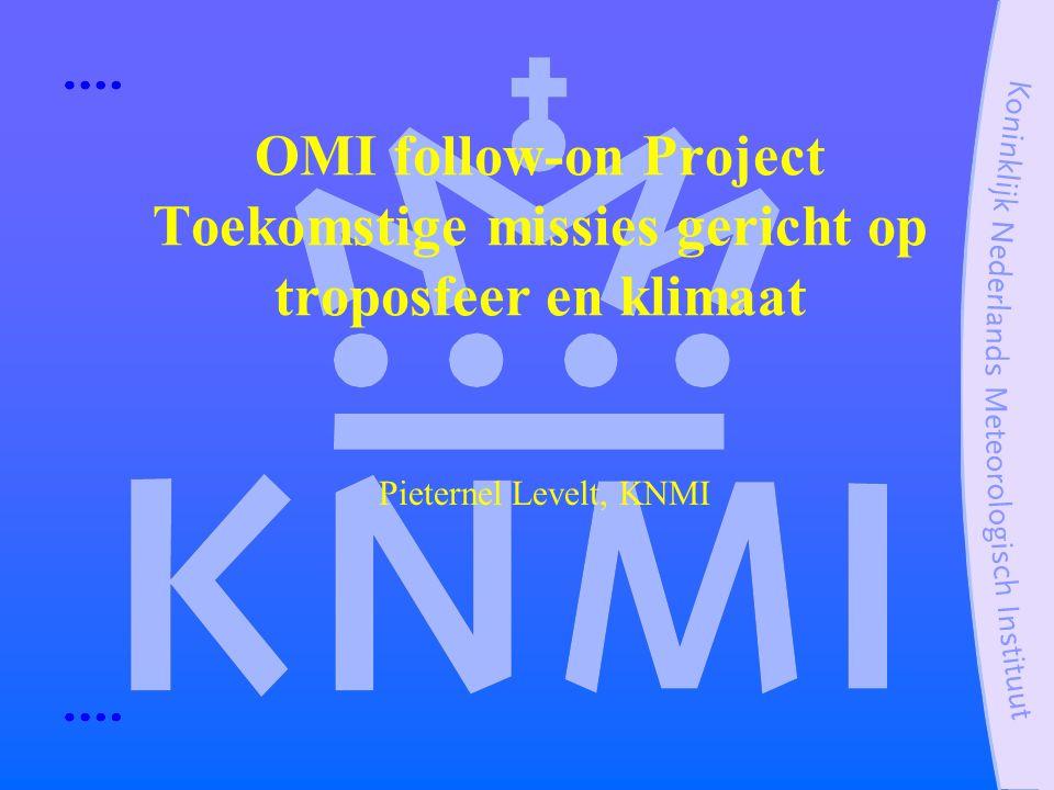 OMI follow-on Project Toekomstige missies gericht op troposfeer en klimaat Pieternel Levelt, KNMI
