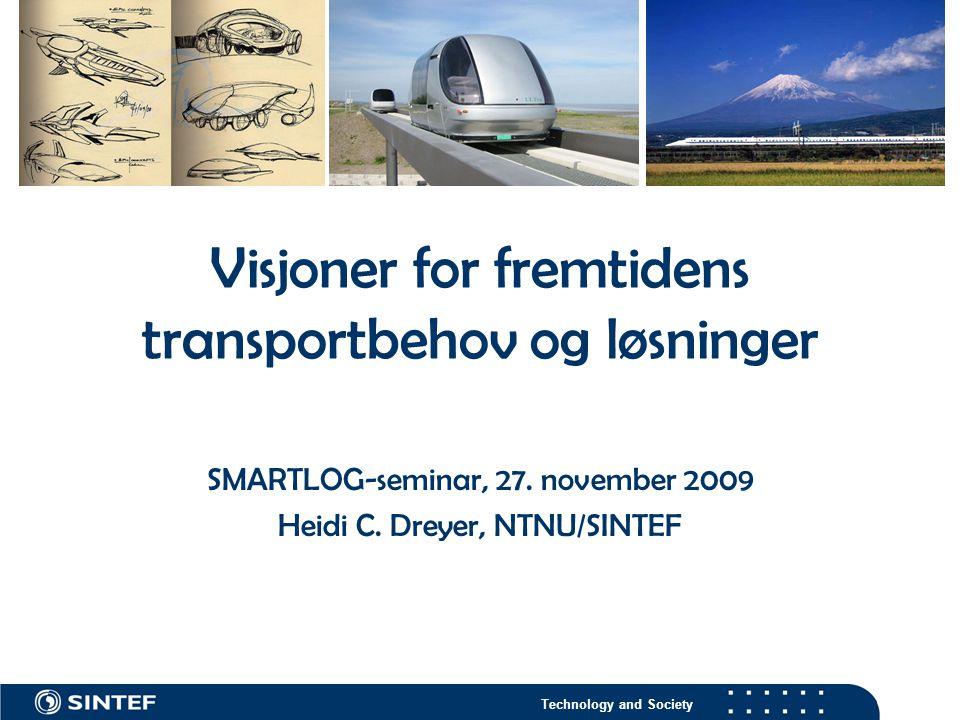 Technology and Society Visjoner for fremtidens transportbehov og løsninger SMARTLOG-seminar, 27.