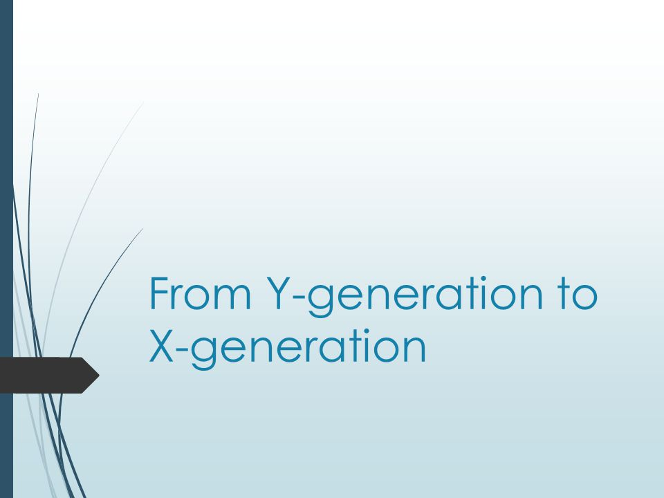 Our messages: from X-generation to Y-generation