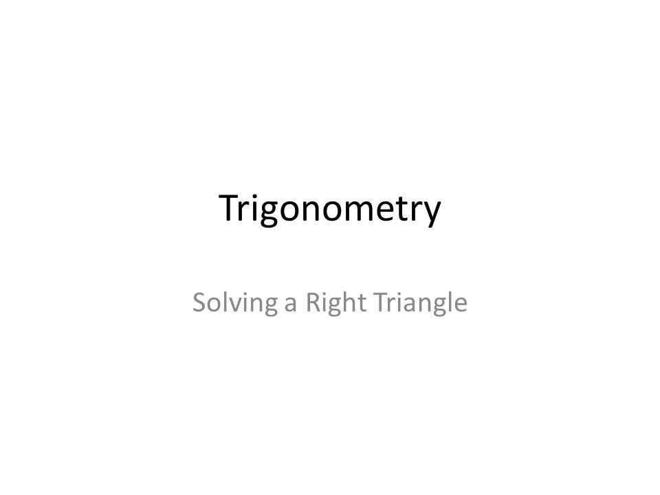Trigonometry Solving a Right Triangle