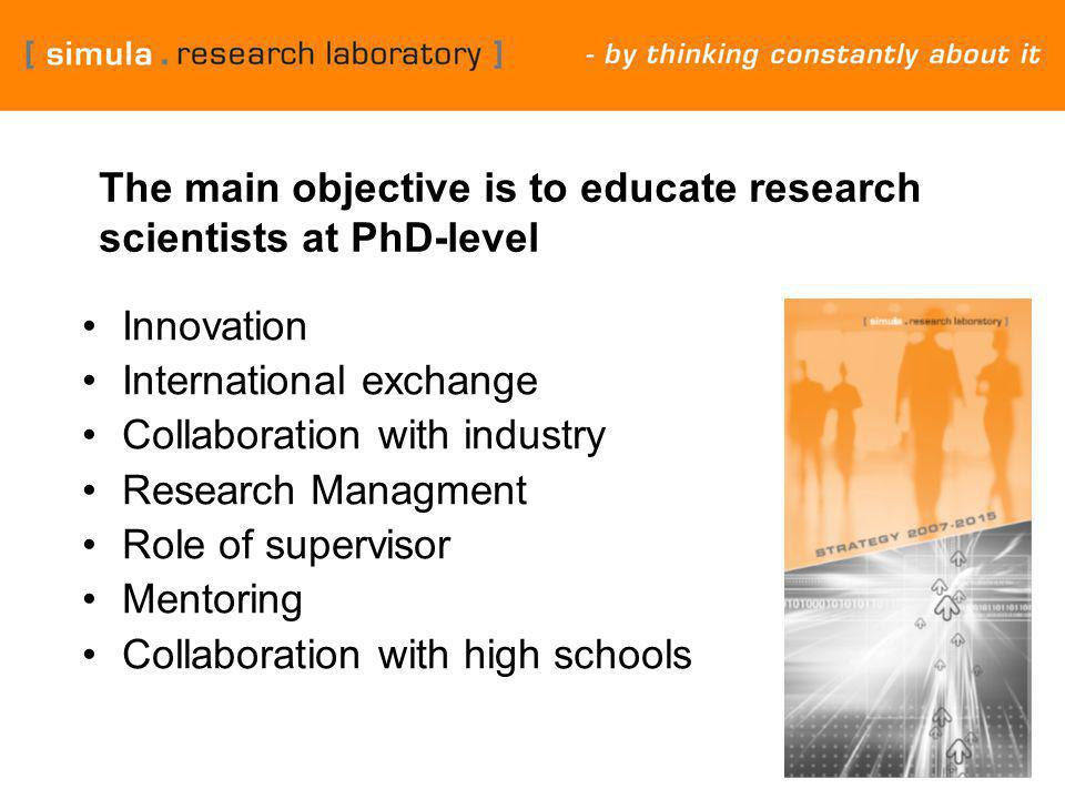 15 Innovation International exchange Collaboration with industry Research Managment Role of supervisor Mentoring Collaboration with high schools The main objective is to educate research scientists at PhD-level