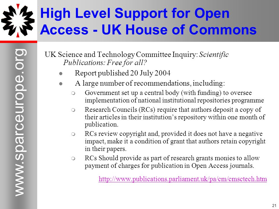21 www.sparceurope.org 21 High Level Support for Open Access - UK House of Commons UK Science and Technology Committee Inquiry: Scientific Publications: Free for all.