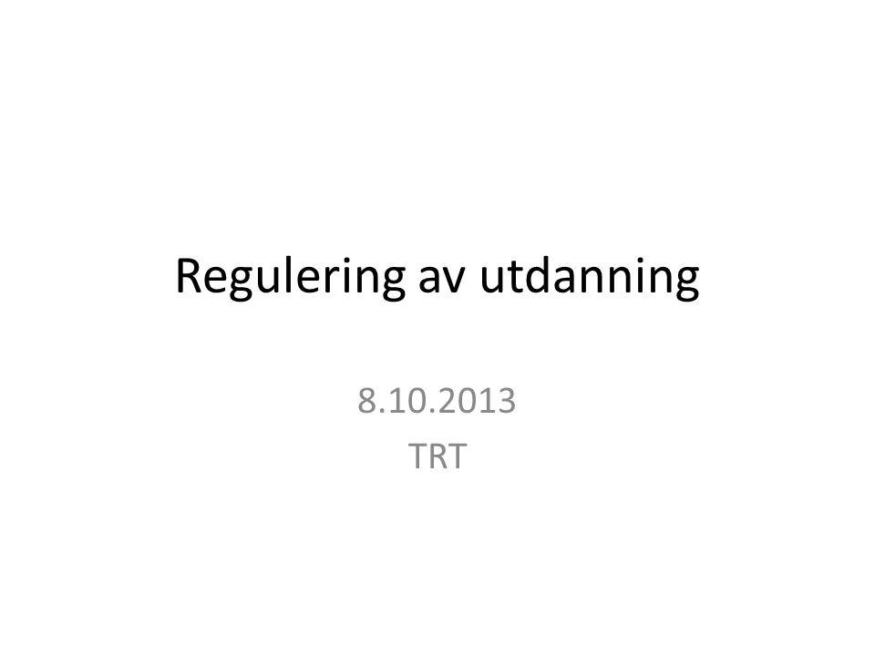 Regulering av utdanning 8.10.2013 TRT