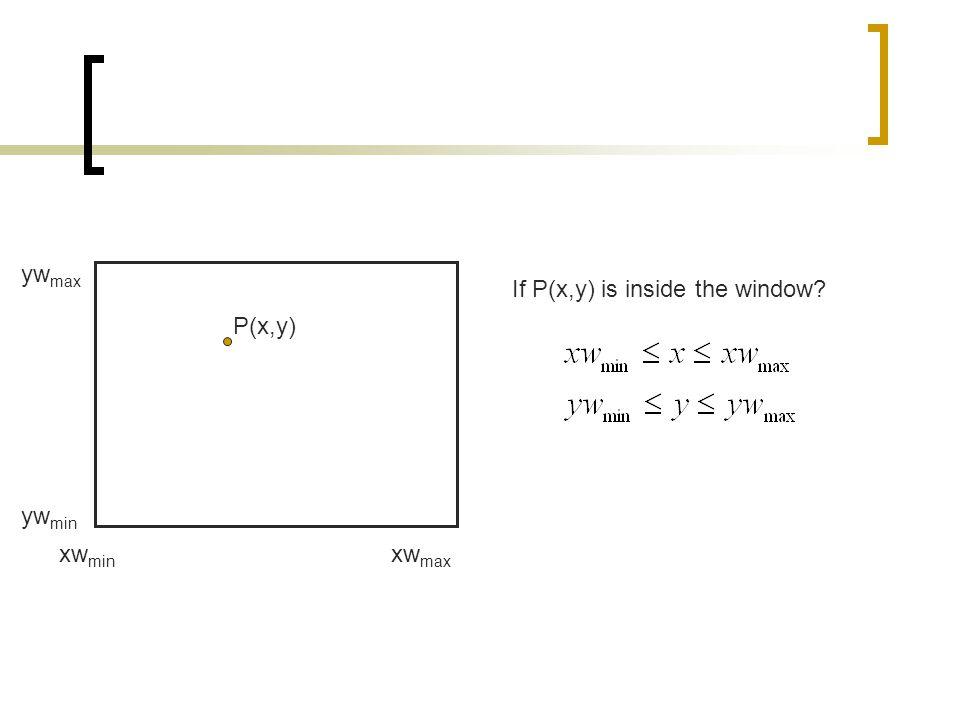 P(x,y) yw max yw min xw min xw max If P(x,y) is inside the window?