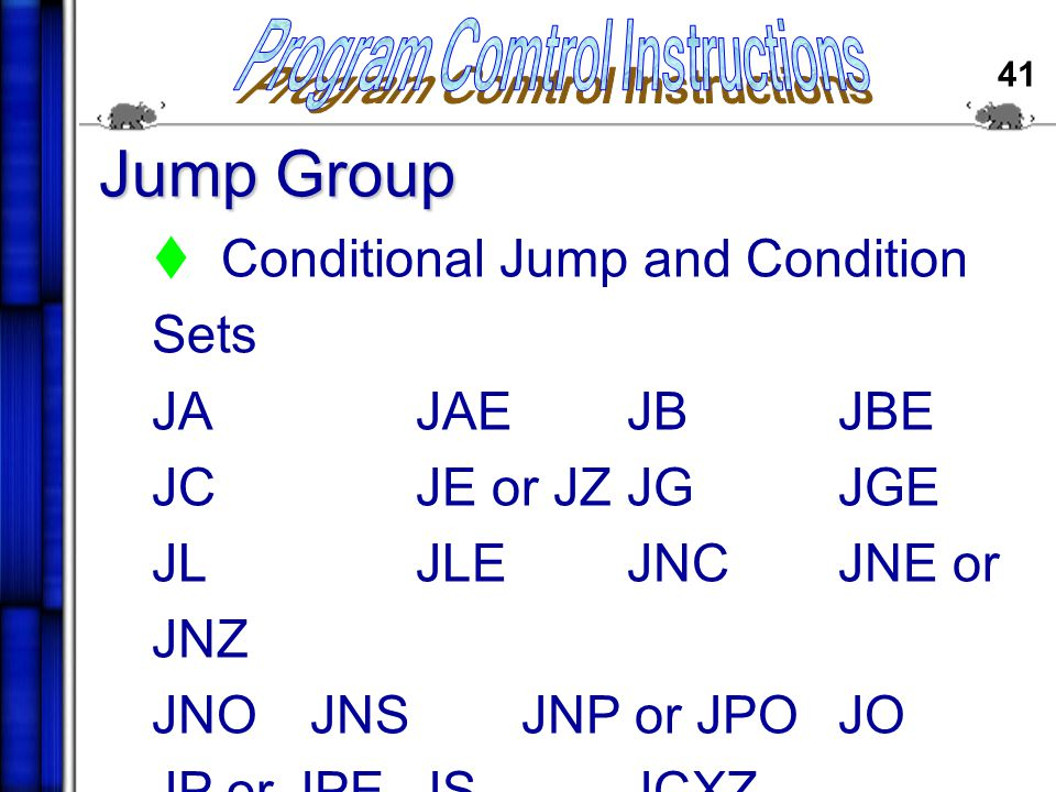 40 Jump Group  Unconditional Jump (JMP)  Short Jump  Near Jump  Far Jump  Jumps with Register Operands  Indirect Jumps Using Index