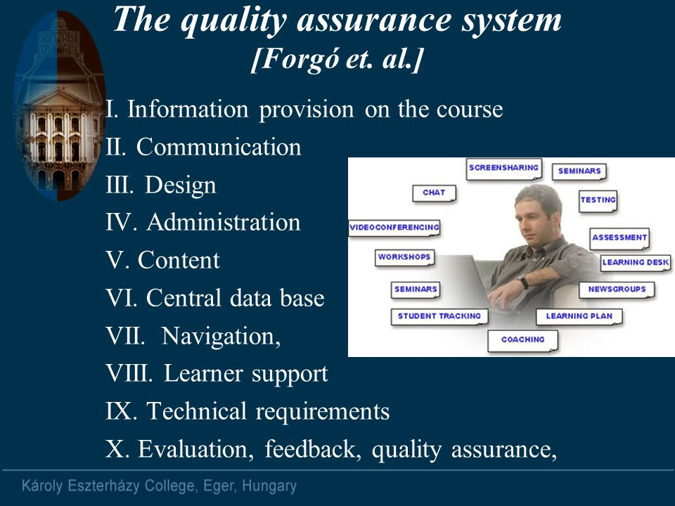 The quality assurance system [Forgó et. al.] I. Information provision on the course II. Communication III. Design IV. Administration V. Content VI. Ce