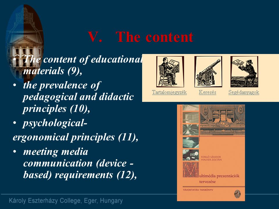 V.The content The content of educational materials (9), the prevalence of pedagogical and didactic principles (10), psychological- ergonomical princip