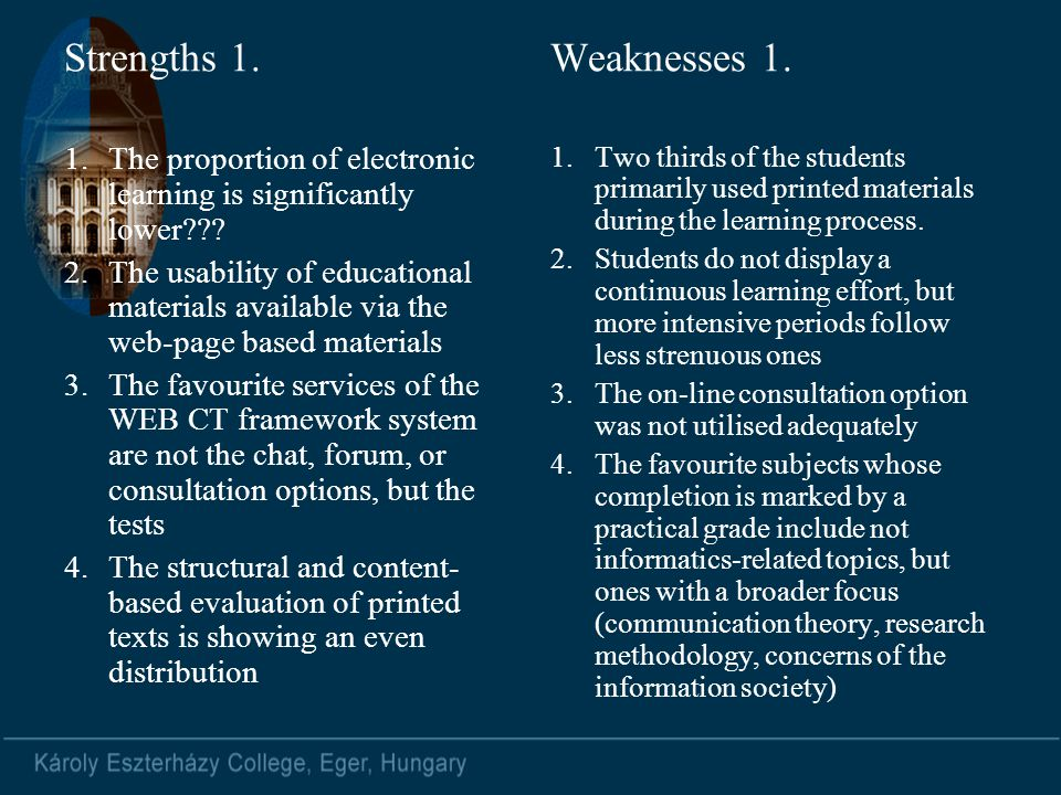 Strengths 1. 1.The proportion of electronic learning is significantly lower??? 2.The usability of educational materials available via the web-page bas