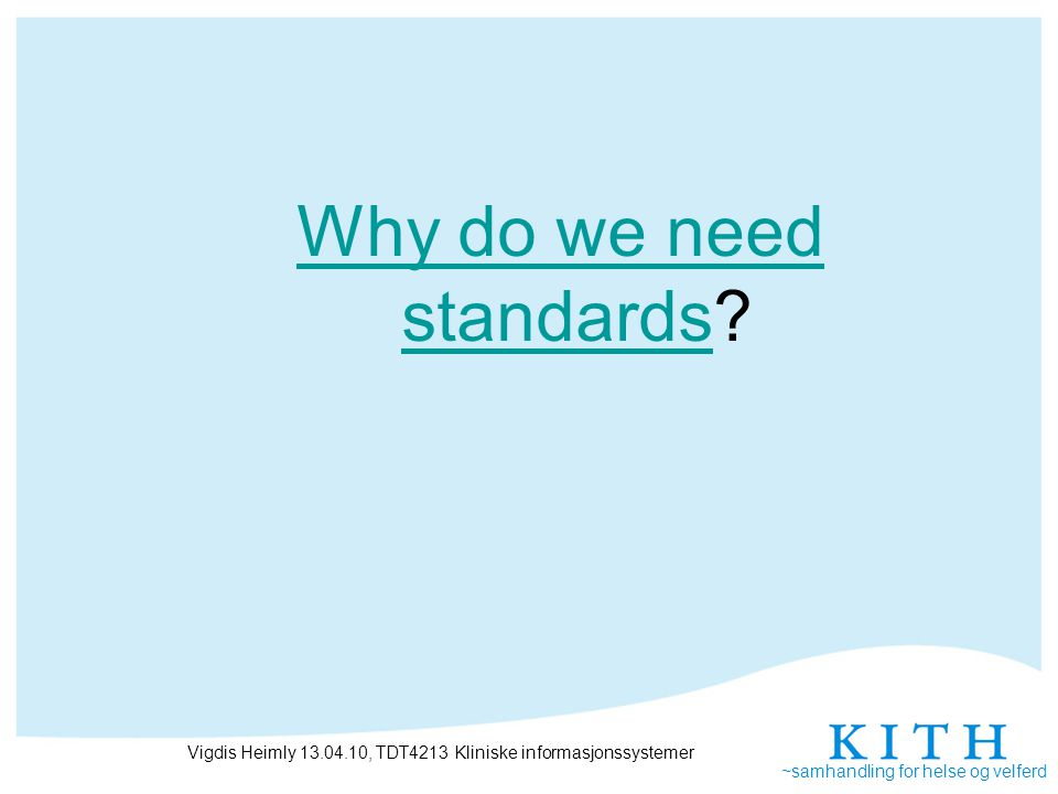 ~samhandling for helse og velferd Why do we need standardsWhy do we need standards.