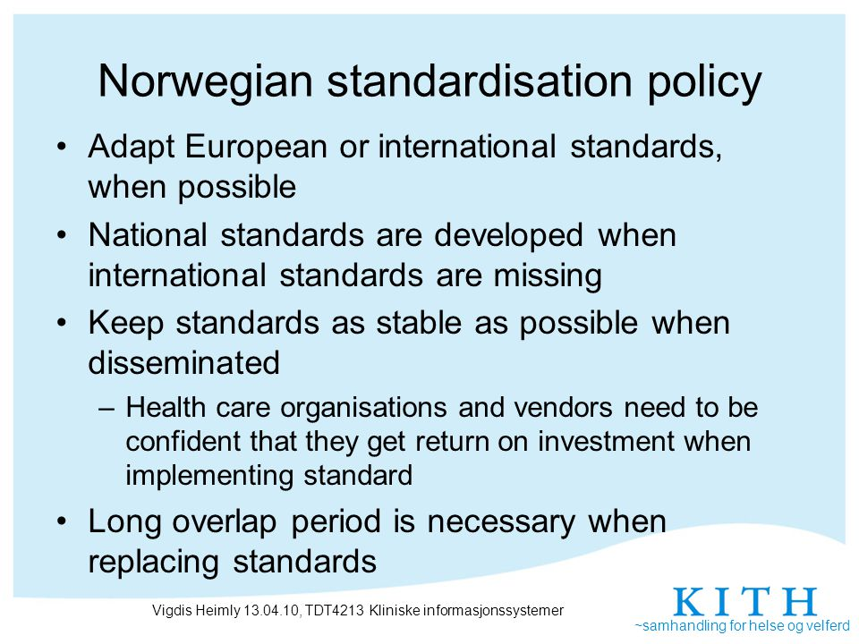 ~samhandling for helse og velferd Norwegian Collaboration Architecture all messaging traffic should use the national broadband network, the Norwegian Health Net only standardized messages should be used the vendor's message implementations should be approved by the Norwegian Testing and Approval Service at the Norwegian Centre for Informatics in Health and Social Care (KITH) the ebXML framework should be used application receipts should be sent for all messages.