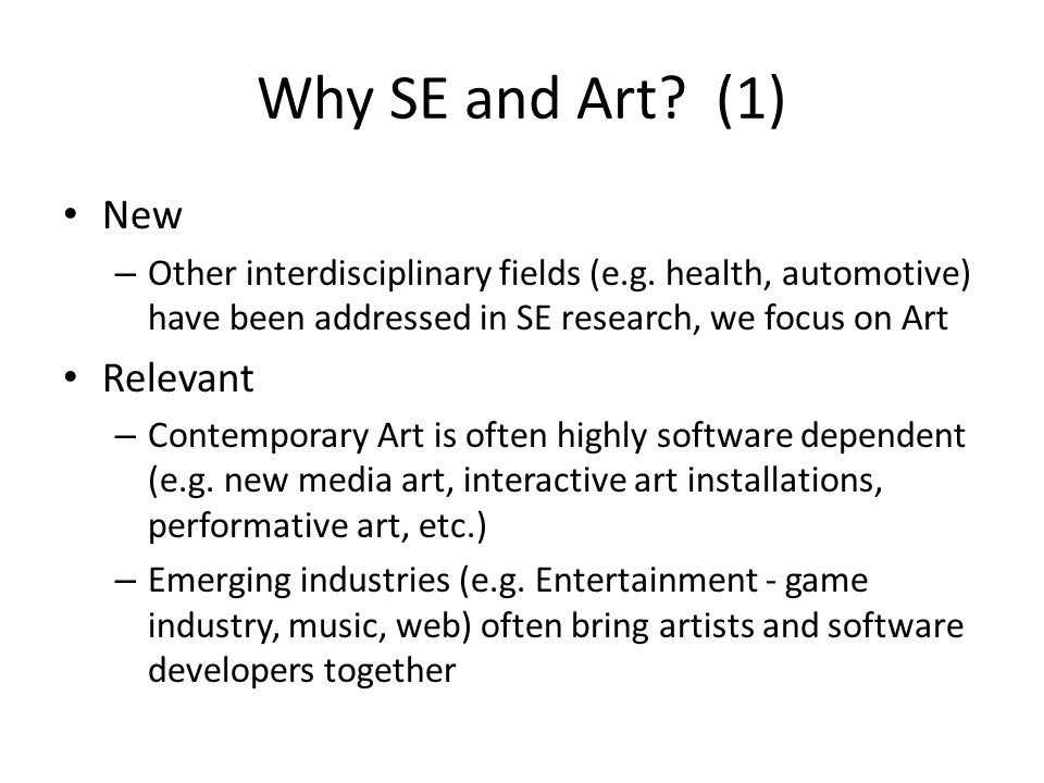 Why SE and Art. (1) New – Other interdisciplinary fields (e.g.