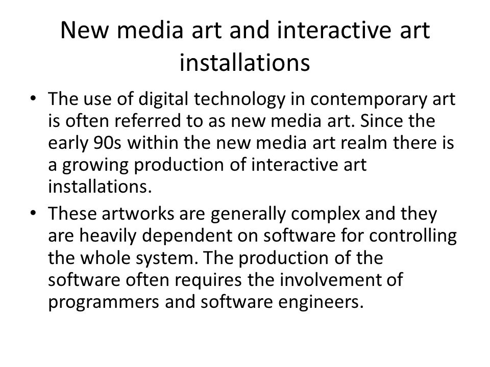 New media art and interactive art installations The use of digital technology in contemporary art is often referred to as new media art.