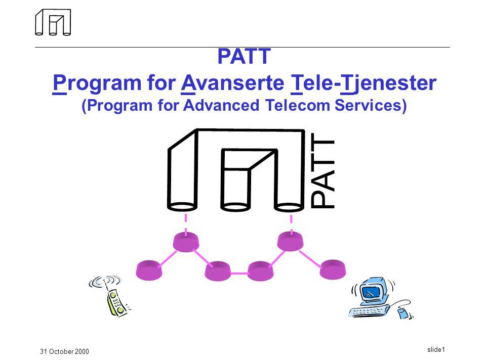 31 October 2000 slide1 PATT Program for Avanserte Tele-Tjenester (Program for Advanced Telecom Services) PATT