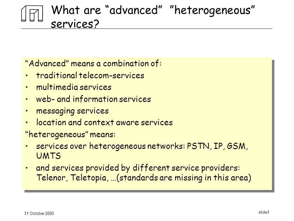 31 October 2000 slide3 What are advanced heterogeneous services.
