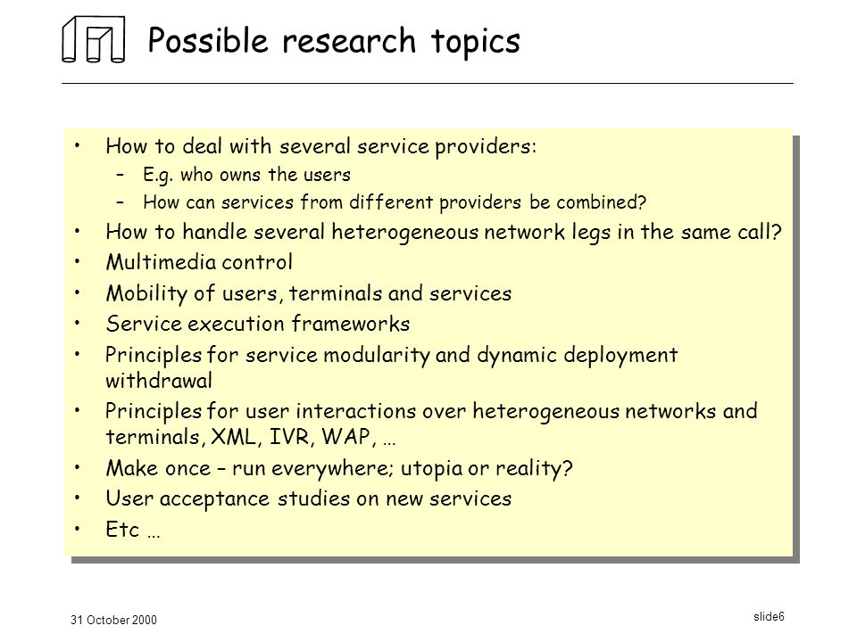 31 October 2000 slide6 Possible research topics How to deal with several service providers: –E.g.