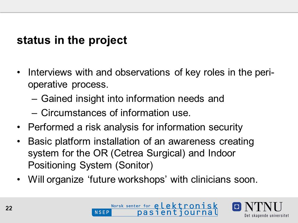 22 status in the project Interviews with and observations of key roles in the peri- operative process. –Gained insight into information needs and –Cir